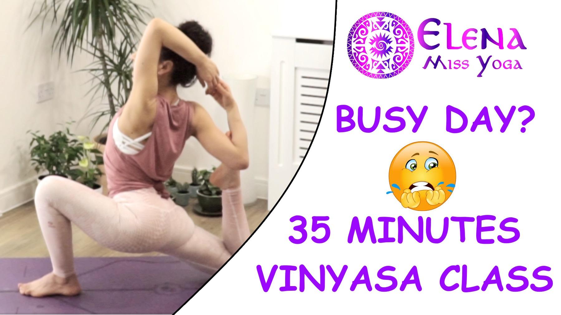 BUSY DAY? 35 MINUTES VINYASA YOGA CLASS