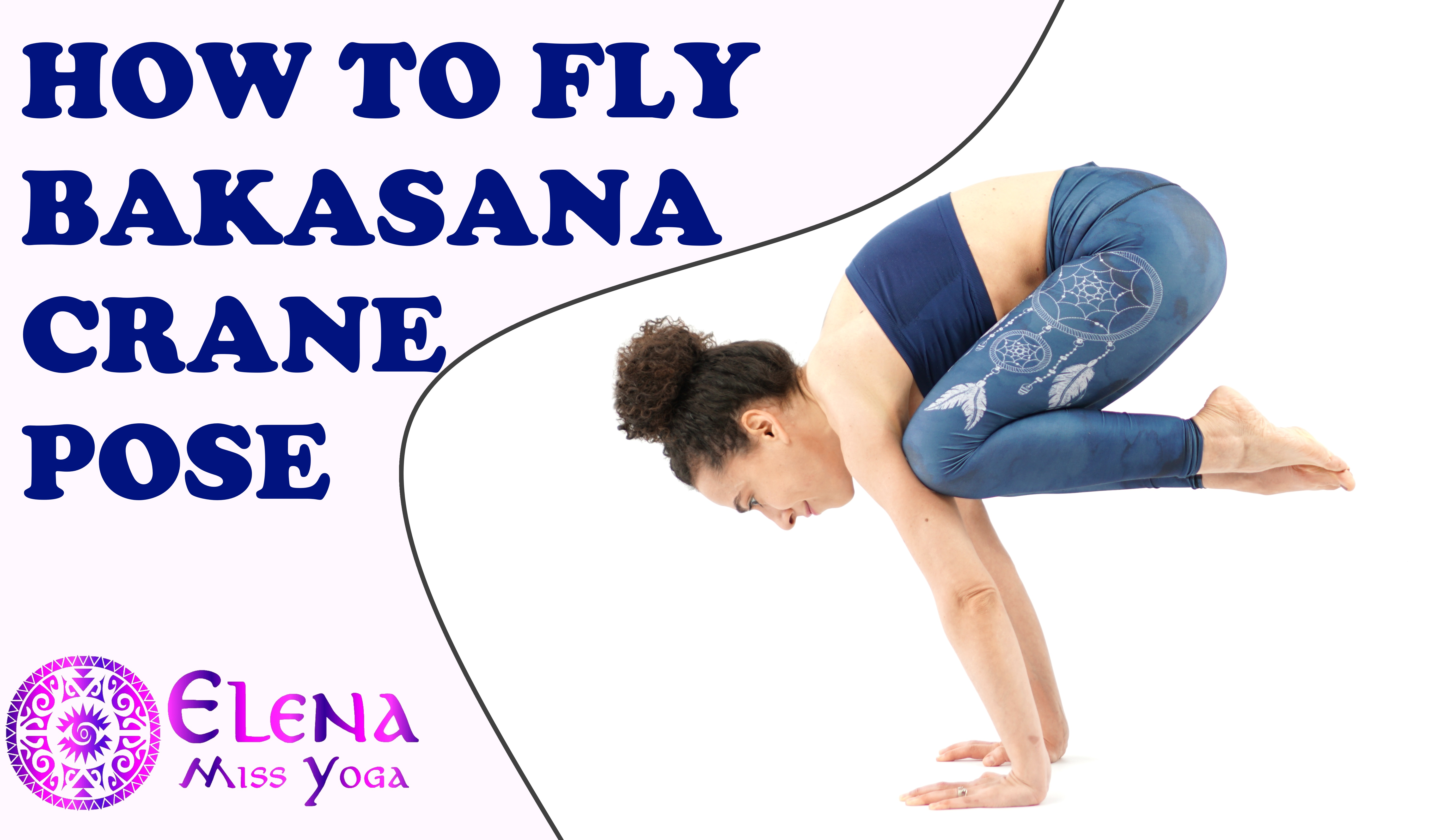 HOW TO FLY BAKASANA - TRICKS AND HACKS TO LEARN HOW TO LIFT CRANE POSE